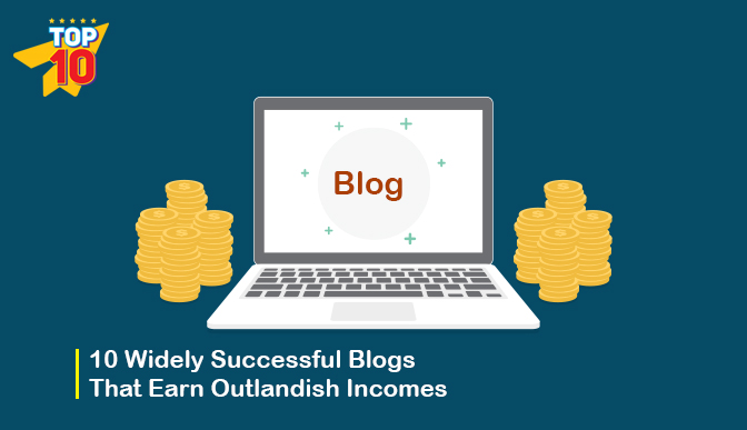 10 widely successful blogs that earn outlandish incomes